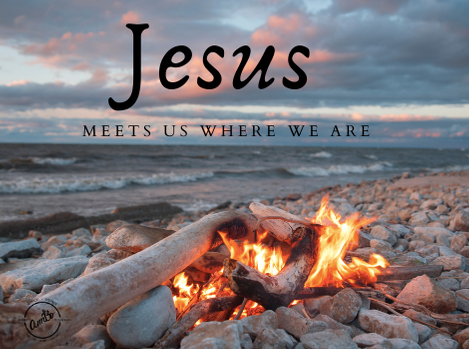 Jesus meets us where we are ~